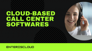 Best cloud-based Call Center Softwares